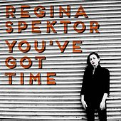 You've Got Time by Regina Spektor