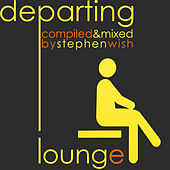 Departing Lounge (Compiled by Stephen Wish) by Various Artists