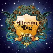 Superpop (Dream Big) by Various Artists