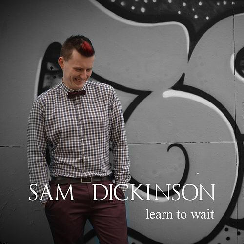 Learn to Wait by Sam Dickinson