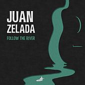 Follow the River (EP) by Juan Zelada