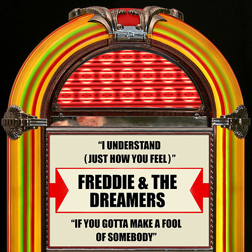 I Understand (Just How You Feel) / If You Gotta Make a Fool of Somebody by Freddie and the Dreamers