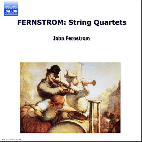 FERNSTROM: String Quartets Nos. 3, 6 and 8 by Vlach Quartet Prague