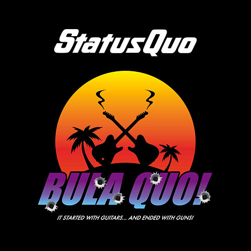 Bula Quo! It Started With Guitars...And Ended With Guns! by Status Quo