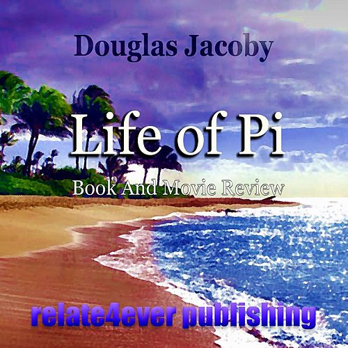 Life of Pi (Book and Movie Review) by Douglas Jacoby