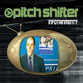 Infotainment? by Pitchshifter