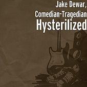 Hysterilized by Jake Dewar, Comedian-Tragedian