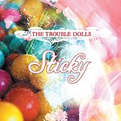 Sticky by Trouble Dolls
