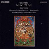 MAYUZUMI: Samsara / Phonologie Symphonique / Bacchanale by Hong Kong Philharmonic Orchestra