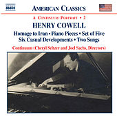 COWELL: Homage to Iran / Piano Pieces / Set of Five / Six Casual Developments / Two Songs by Continuum