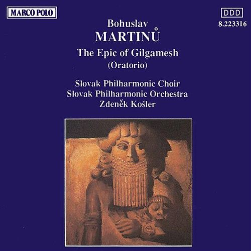 MARTINU: The Epic of Gilgamesh by Slovak Philharmonic Choir