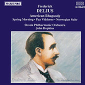 DELIUS: American Rhapsody / Paa Vidderne / Spring Morning by Slovak Philharmonic Orchestra