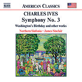 IVES: Symphony No. 3 / Washington's Birthday by The Northern Sinfonia