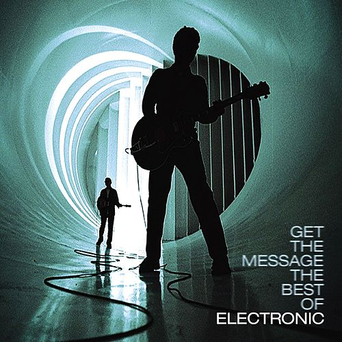 Get The Message: The Best Of Electronic by Electronic