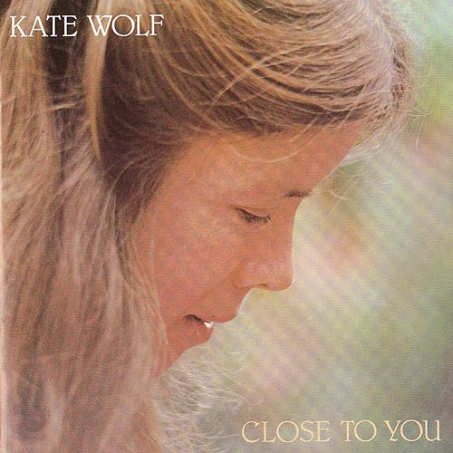 Close To You by Kate Wolf