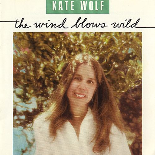 The Wind Blows Wild by Kate Wolf
