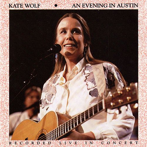 An Evening In Austin by Kate Wolf