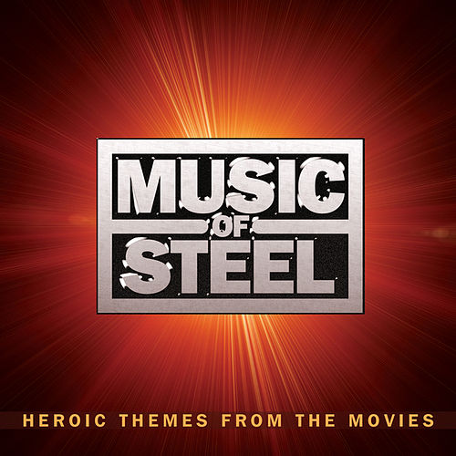 Music Of Steel Heroic Themes From The Movies by Various Artists