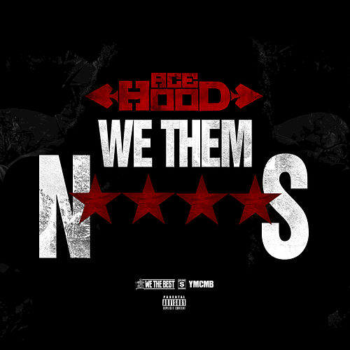 We Them N****S by Ace Hood