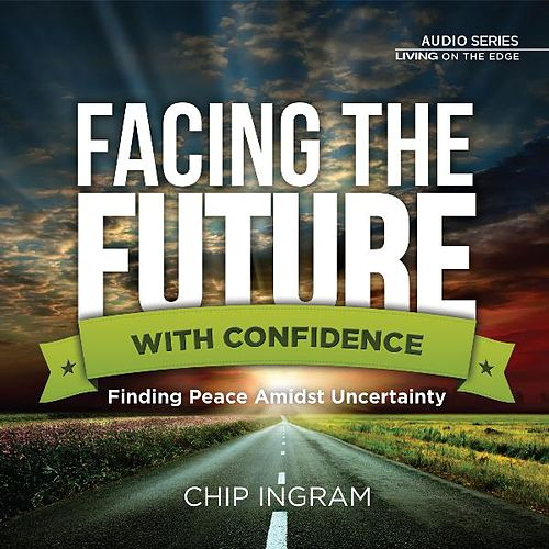 Facing the Future with Confidence by Chip Ingram