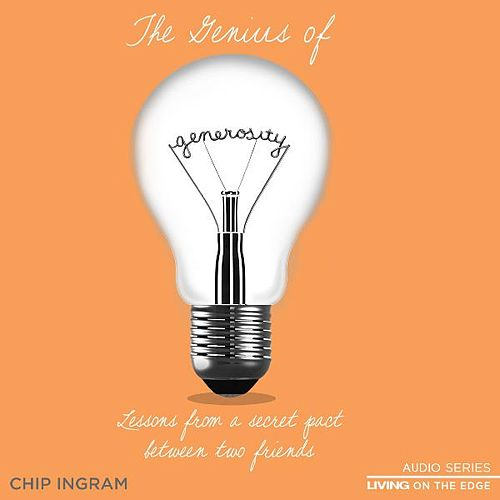 The Genius of Generosity - Lessons from a Secret Pact Between Two Friends by Chip Ingram