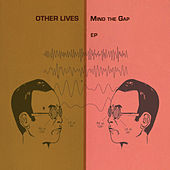 Mind the Gap by Other Lives