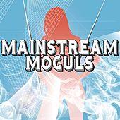 Mainstream Moguls by Mainstream Moguls