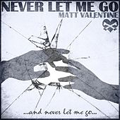 Never Let Me Go by Matt Valentine