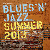 Blues 'n' Jazz Summer 2013 by Various Artists