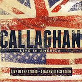 Callaghan Live in America EP: Live in the Studio - A Nashville Session by Callaghan