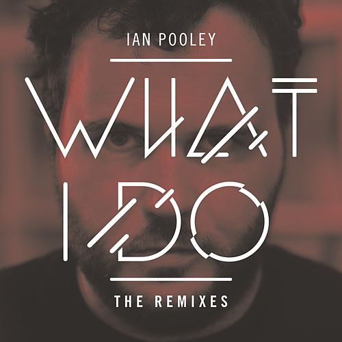 What I Do: The Remixes by Ian Pooley