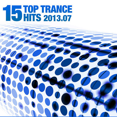 15 Top Trance Hits 2013.07 by Various Artists