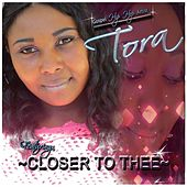 Closer to Thee by Tora
