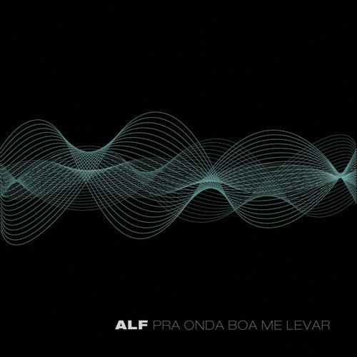 Pra Onda Boa Me Levar by ALF