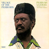Village Of The Pharoahs by Pharoah Sanders
