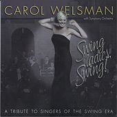 Swing Ladies, Swing! A Tribute to Singers of the Swing Era by Carol Welsman