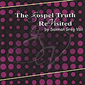 The Gospel Truth Revisited by Greg Vail