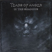 In the Shadows by Tears of Anger