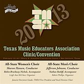 2013 Texas Music Educators Association (TMEA): All-State Women's Choir & All-State Men's Choir by Various Artists