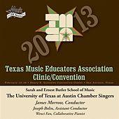 2013 Texas Music Educators Association (TMEA): University of Texas at Austin Chamber Singers by Various Artists
