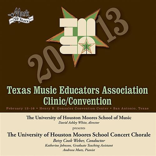2013 Texas Music Educators Association (TMEA): University of Houston Moores School Concert Chorale by Various Artists