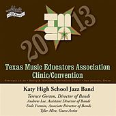 2013 Texas Music Educators Association (TMEA): Katy High School Jazz Band by Various Artists