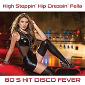 High Steppin' Hip Dressing Fella (80's Hit Version) by Disco Fever