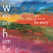 Welcome Home: The Best Of Liz Story von Liz Story