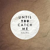 Until You Catch Me by Joshua Moss
