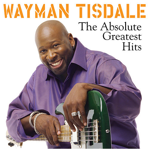 The Absolute Greatest Hits by Wayman Tisdale