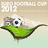 Euro Football Cup 2012 : The Super Goal Compilation by Various Artists