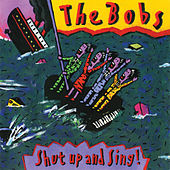 Shut Up And Sing! by The Bobs