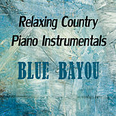 Relaxing Country Piano Instrumentals: Blue Bayou by The O'Neill Brothers Group