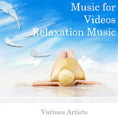 Music for Videos: Relaxation Music by Various Artists